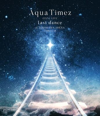 Aqua Timez FINAL LIVE 「last dance」 (Blu-ray)