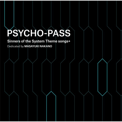 PSYCHO-PASS Sinners of the System Theme songs +Dedicated by Masayuki Nakano
