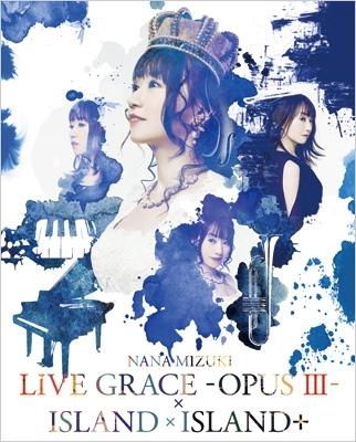 NANA MIZUKI LIVE GRACE -OPUS III-×ISLAND×ISLAND+(BLu-ray)