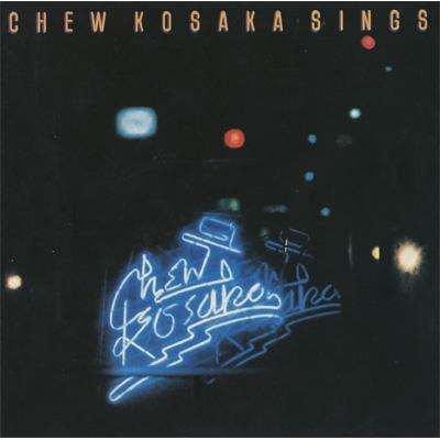 CHEW KOSAKA SINGS <デラックス・エディション>