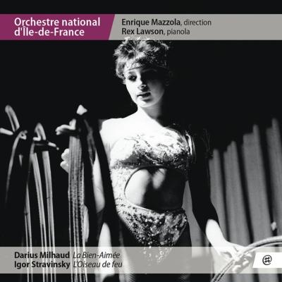 ミヨー:最愛の女性、ストラヴィンスキー:『火の鳥』組曲(1945年版)、他 エンリケ・マッツォーラ&イル・ド・フランス国立管弦楽団、レックス・ローソン(ピアノラ)