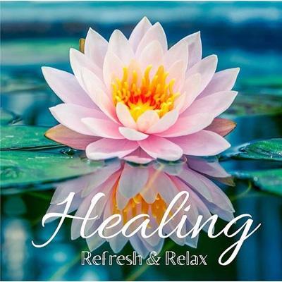 Healing〜refresh & Relax