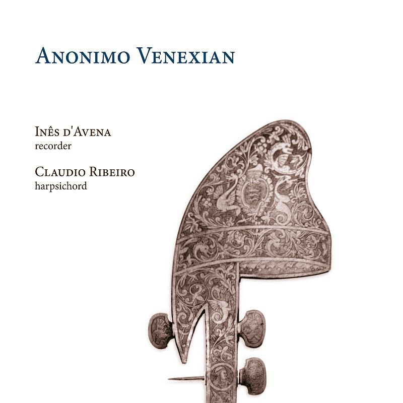 18世紀ヴェネツィア、リコーダーとチェンバロのためのソナタ集 イネシュ・ダヴェーナ、クラウディオ・ヒベイロ