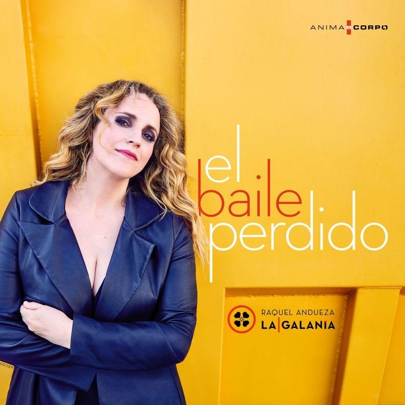 『失われた踊り〜黄金時代スペイン、大衆の歌と踊り』 ラケル・アンドゥエサ、ラ・ガラニア(日本語解説付)