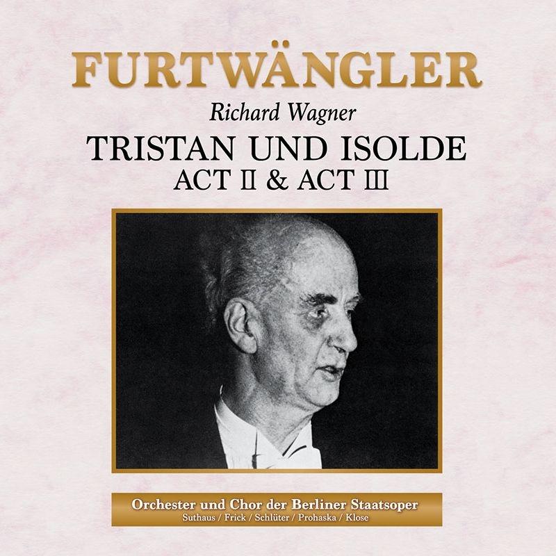 『トリスタンとイゾルデ』第2幕、第3幕 フルトヴェングラー&ベルリン国立歌劇場、シュリューター、ズートハウス、他(1947 モノラル)(+リハーサル)(2CD)