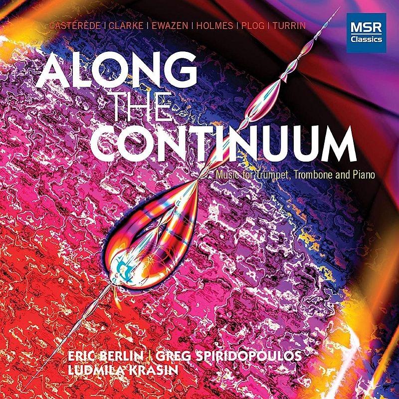 アロング・ザ・コンティヌーム〜トランペット、トロンボーンとピアノのための作品集 エリック・バーリン、グレッグ・スピリドプーロス、リュドミラ・クラシン