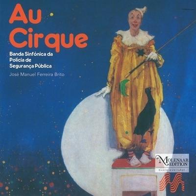 Au Cirque-new Compositions For Concert Band 85: Banda Sinfonica Da Policia De Seguranca Publica