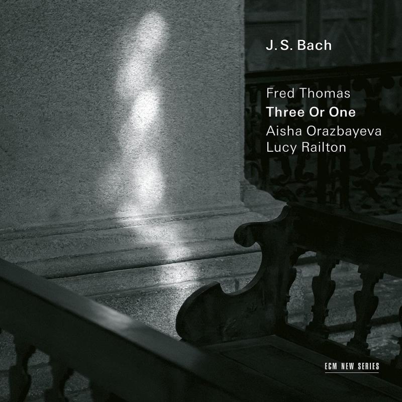 Three Or One〜バッハ編曲集 フレッド・トーマス(ピアノ)、アイシャ・オラズバエヴァ(ヴァイオリン)、ルーシー・レイルトン(チェロ)