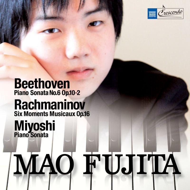 ラフマニノフ:楽興の時、ベートーヴェン:ピアノ・ソナタ第6番、三善 晃:ピアノ・ソナタ 藤田真央