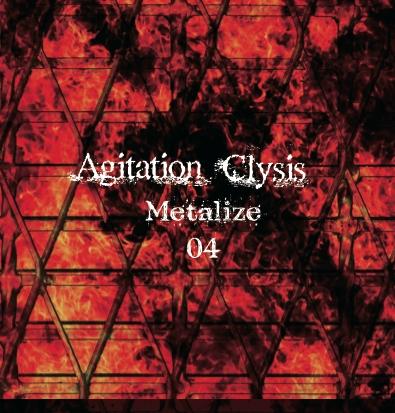 Agitation Clysis ・metalize 04・