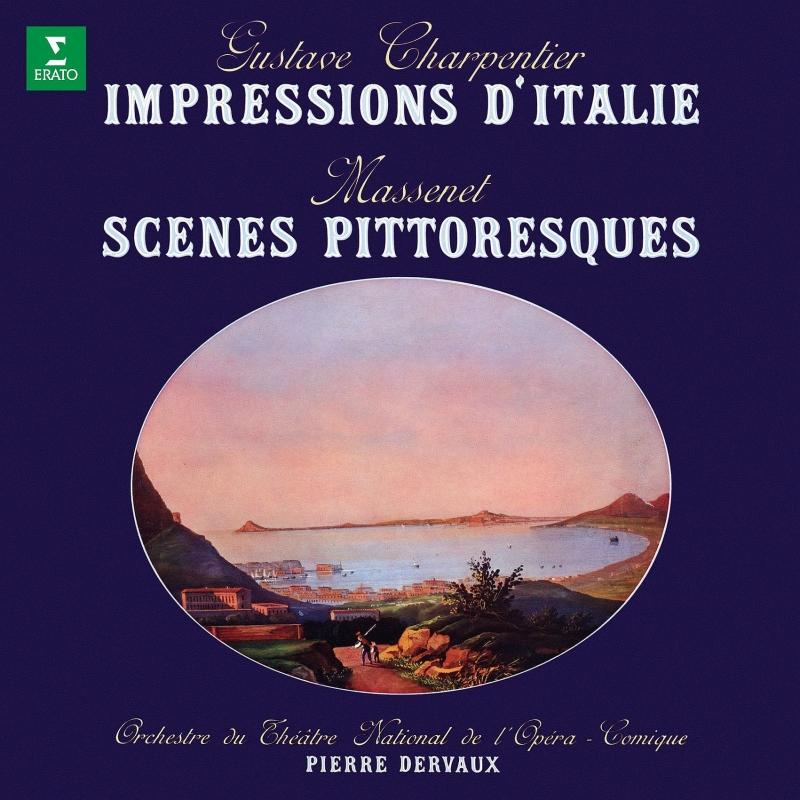 シャルパンティエ:イタリアの印象、マスネ:絵のような風景 ピエール・デルヴォー&パリ・オペラ・コミーク管弦楽団