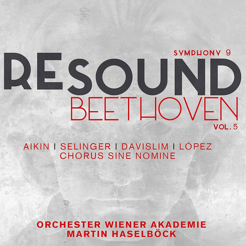 ベートーヴェン:交響曲第9番「合唱付き」〜初演時の響きを求めて〜 マルティン・ハーゼルベック、ウィーン・アカデミー管弦楽団