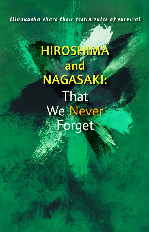 HIROSHIMA and NAGASAKI: That We Never Forget Hibakusha share their testim onies of survival
