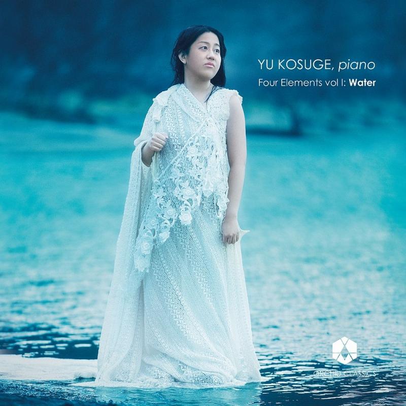 Yu Kosuge : Four Elements Vol.1 -Water -Faure, Mendelssohn, Ravel, Takemitsu, Fujikura, etc