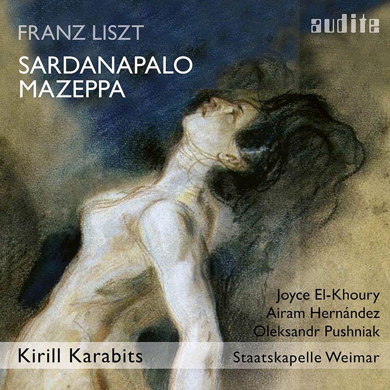 歌劇『サルダナパール』(未完)、交響詩『マゼッパ』 キリル・カラビツ&シュターツカペレ・ワイマール、アイラム・エルナンデス、ジョイス・エル=コーリー、他