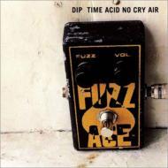 dip 『time acid no cry air』