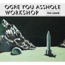 OGRE YOU ASSHOLE 『workshop』