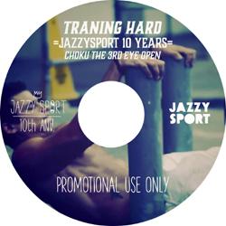 DJ CHOKU (From Jazzy Sport Morioka) 『Traning Hard. =JAZZYSPORT 10 YEARS=』(CD)